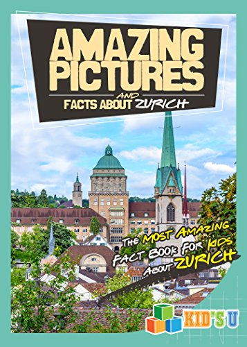 amazing-pictures-and-facts-about-zurich-the-most-amazing-fact-book-for-kids-about-zurich-kids-u