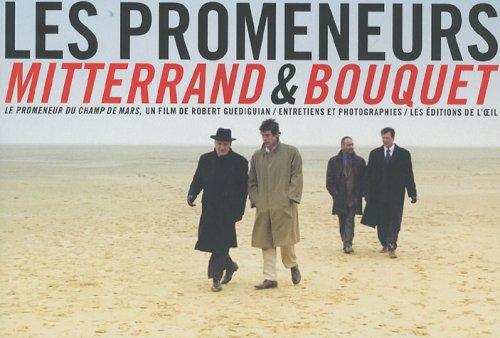 Les promeneurs : Mitterrand & Bouquet - Le promeneur du Champ de Mars, un film de Robert Guediguian