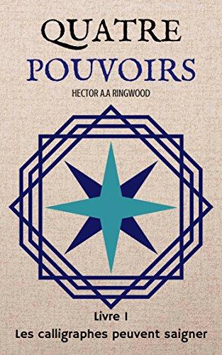 Couverture du livre Quatre pouvoirs: Livre 1 : Les calligraphes peuvent saigner.