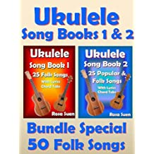Ukulele Song Book 1 & 2 - 50 Folk Songs With Lyrics and Ukulele Chord Tabs - Bundle of 2 Ukulele Books: Folk Songs (Ukulele Songs) (English Edition)
