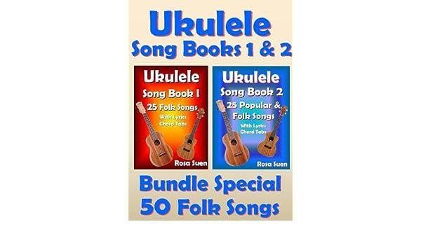 Ukulele Song Book 1 2 50 Folk Songs With Lyrics And Ukulele