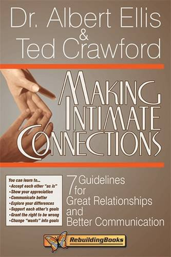 Making Intimate Connections: Seven Guidelines for Great Relationships and Better Communication: Seven Guidelines for Better Couple Communications (Rebuilding Books, for Divorce and Beyond)