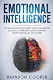 Emotional Intelligence: The Complete Psychologist's Guide to Mastering Social Skills, Improve Your Relationships, Boost Your Eq and Self Mastery ... ,self-discipline ,self-esteem, self-love)