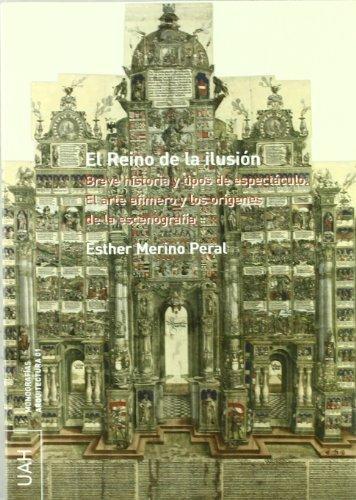 El Reino de la Ilusión.Breve historia y tipos de espectáculos: El arte efímero y los orígenes de la escenografía por Esther Merino Peral