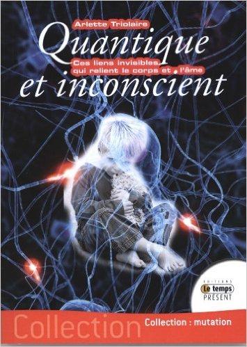 Quantique et Inconscient de Arlette Triolaire,Anne Ray-Wendling (Prface) ( 16 juin 2011 )