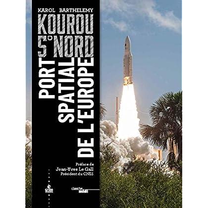 5° nord Kourou. Port spatial de l'Europe