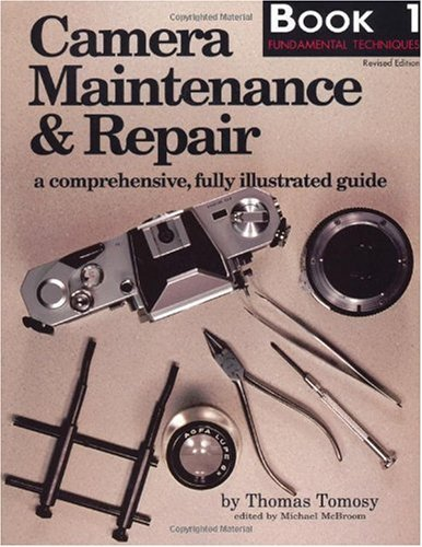 Camera Maintenance & Repair, Book 1: Fundamental Techniques: A Comprehensive, Fully Illustrated Guide (English Edition)