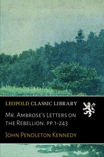 Mr. Ambrose's Letters on the Rebellion. pp.1-243 por John Pendleton Kennedy