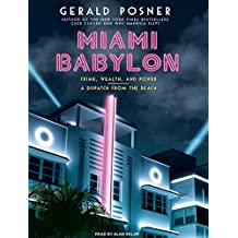 Miami Babylon: Crime, Wealth, and Power---A Dispatch from the Beach by Gerald Posner (2009-12-14)