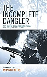 The Incomplete Dangler: Fifty Years of Sea and Freshwater Fishing - Tidal Tales Stillwater Stories