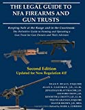 The Legal Guide to NFA Firearms and Gun Trusts: Keeping Safe at the Range and in the Courtroom: The Definitive Guide to
