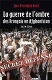 La Guerre de l'ombre des Français en Afghanistan: 1979-2011