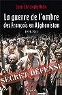 La Guerre de l'ombre des Français en Afghanistan - 1979-2011