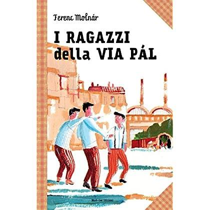 I Ragazzi Della Via Pal: Le Grandi Storie Per Ragazzi
