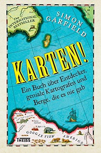 Karten!: Ein Buch über Entdecker, geniale Kartografen und Berge, die es nie gab