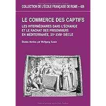 Le commerce des captifs : Les intermédiaires dans l'échange et le rachat des prisonniers en Méditerranée, XVe-XVIIIe siècle