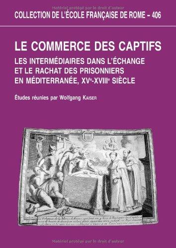 Le commerce des captifs : Les intermédiaires dans l'échange et le rachat des prisonniers en Méditerranée, XVe-XVIIIe siècle par Collectif