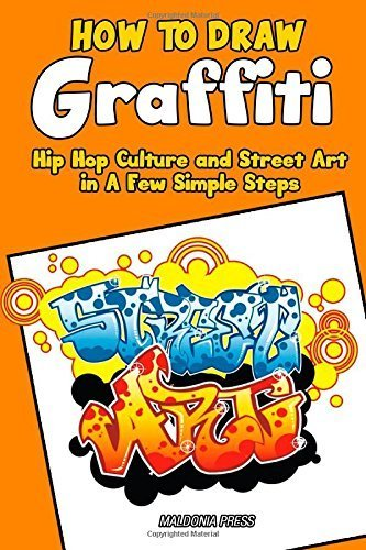 How to Draw Graffiti, Hip Hop Culture and Street Art in A Few Simple Steps: Easy Step by Step Drawing Guide by Maldonia Press (2015-04-23)