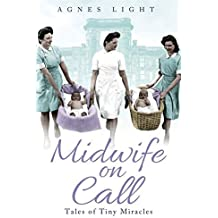 Midwife on Call: Tales of Tiny Miracles by Agnes Light (2011-11-01)