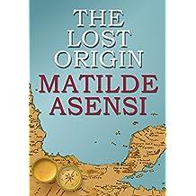 The Lost Origin by Matilde Asensi (2016-03-16)