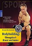 Bodybuilding: Übungsbuch Brust und Arme: Mehr Muskeln - weniger Fett: Die besten Übungen (mit Trainingsprogrammen) - Berend Breitenstein