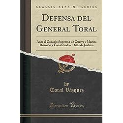 Defensa del General Toral: Ante el Consejo Supremo de Guerra y Marina Reunido y Constituido en Sala de Justicia (Classic Reprint)