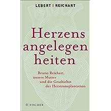 Herzensangelegenheiten: Bruno Reichart, unsere Mutter und die Geschichte der Herztransplantation (German Edition)