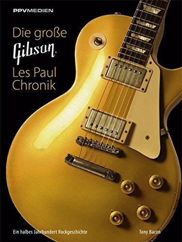 Bfg-buch (Die große Gibson Les Paul Chronik: Ein halbes Jahrhundert Rockgeschichte)