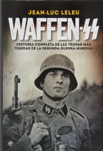 Waffen SS. Historia Completa De Las Tropas Más Temidas De La Segunda Guerra Mundial (Historia del siglo XX) por Jean Luc Leleu
