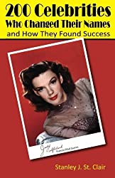 200 Celebrities Who Changed Their Names and How They Found Success by Stanley J. St. Clair (2015-07-31)