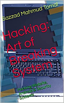 Hacking: Art of Breaking System: Hacking Website, Android & Security Systems (English Edition) par [Tomal, Sazzad Mahmud]