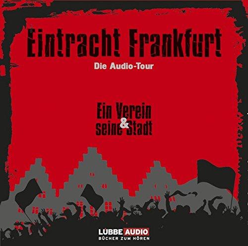 Eintracht Frankfurt: Die Audio-Tour. Ein Verein & seine Stadt.