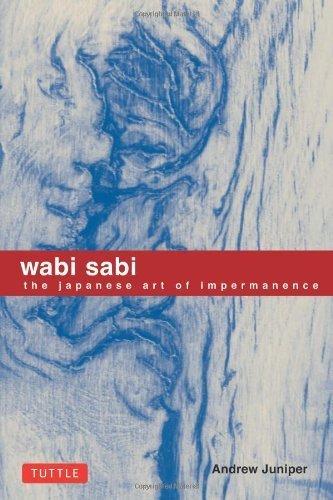 Wabi Sabi: The Japanese Art of Impermanence by Juniper, Andrew (2003) Paperback