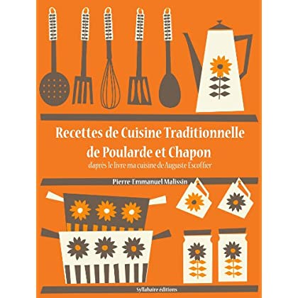 Recettes de Cuisine Traditionnelle de Poularde et Chapon (La cuisine d'Auguste Escoffier t. 15)
