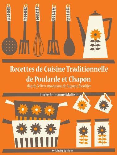 Recettes de Cuisine Traditionnelle de Poularde et Chapon (La cuisine d'Auguste Escoffier t. 15) par Auguste Escoffier, Pierre-Emmanuel Malissin