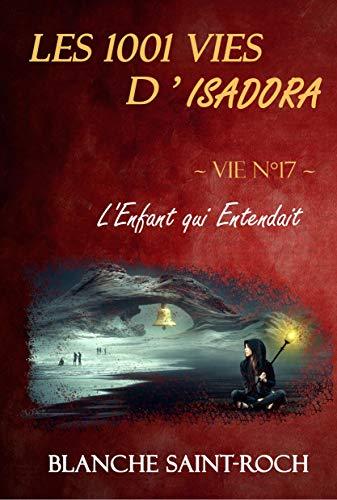 Les 1001 vies d'Isadora : L'Enfant qui Entendait par Blanche SAINT-ROCH