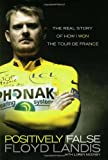 Positively False: The Real Story of How I Won the Tour de France