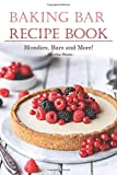 Baking Bar Recipe Book: Blondies, Bars and More!