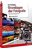 Joe McNallys Grundlagen der Fotografie: Stilsicher fotografieren (DPI Fotografie) - Joe McNally