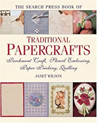 The Search Press Book of Traditional Papercrafts: Parchment Craft, Stencil Embossing, Paper Pricking, Quilling