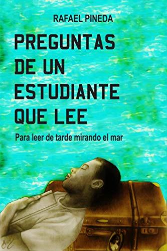 Preguntas de un estudiante que lee: Para leer de tarde mirando el mar por Rafael Pineda