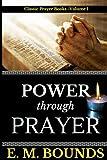 E. M. Bounds: Power Through Prayer: Volume 1 (Classic Prayer books)