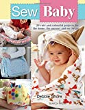 Sew Baby: 20 Cute and Colourful Projects for the Home, the Nursery and on the Go