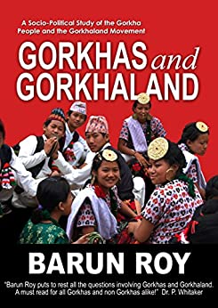 Gorkhas and Gorkhaland: A Socio-Political Study of the Gorkha People and the Gorkhaland Movement by [Roy, Barun]