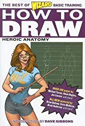 How to Draw: Heroic Anatomy (The Best of Wizard Basic Training) by Wizard Entertainment (2005-11-01)