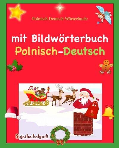Polnisch Deutsch Wörterbuch: mit Bildwörterbuch: Kinderbuch Deutsch-Polnisch (zweisprachig/bilingual), Weihnachten kinder (Bilinguale b?cher polnisch)