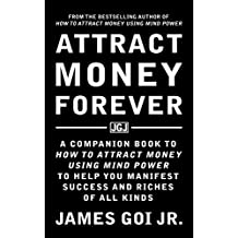 Attract Money Forever: A Companion Book to How to Attract Money Using Mind Power to Help You Manifest Success and Riches of All Kinds (English Edition)