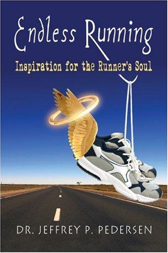 Endless Running: Inspiration for the Runner's Soul por Jeffrey P. Pedersen
