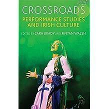 Crossroads: Performance Studies and Irish Culture