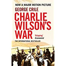 Charlie Wilson's War: The Story of the Largest Covert Operation in History: The Arming of the Mujahideen by the CIA